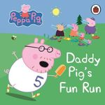 Peppa Pig : Daddy Pig's Fun Run : My First Storybook - Ladybird