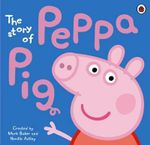 The Story of Peppa Pig Picture Book : The Story of Peppa Pig - Ladybird