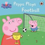 Peppa Plays Football : Peppa Pig Series - Ladybird