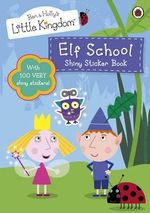 Ben and Holly's Little Kingdom :  Elf School Shiny Sticker Book - Ladybird