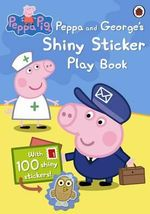 Peppa Pig : Peppa and George's Shiny Sticker Play Book - Ladybird