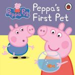 Peppa Pig : Peppa's First Pet My First Storybook - Ladybird