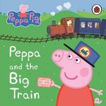 Peppa Pig: Peppa and the Big Train : My First Storybook: Peppa and the Big Train - Ladybird