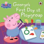 George's First Day at Playgroup : Peppa Pig Series - Ladybird