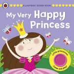 My Very Happy Princess : A Ladybird Sound Book - Moira Butterfield