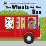 The Wheels on the Bus : Ladybird Singalong Rhymes - Ladybird
