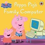 Peppa Pig : Peppa Pig's Family Computer - Ladybird
