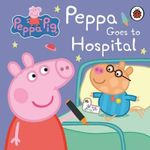 Peppa Pig : Peppa Goes to Hospital : My First Storybook - Ladybird