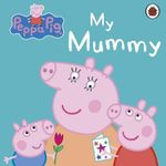 Peppa Pig : My Mummy First Board Storybook - Ladybird