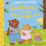 Goldilocks and the Three Bears : Ladybird First Favourite Tales - Nicola Baxter
