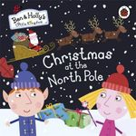 Christmas at the North Pole : Ben & Holly's Little Kingdom Series - Lady Bird