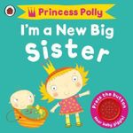 I'm a New Big Sister : A Princess Polly Book - Amanda Li