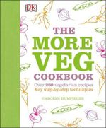 The More Veg Cookbook : Over 200 vegetarian recipes - Dorling Kindersley