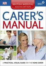 BMA Carer's Manual : How to Prevent Dangerous Interactions, Avoid Deadl... - Dorling Kindersley