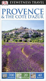 DK Eyewitness Travel Guide : Provence & the Cote d'Azur : DK Eyewitness Travel Guide - Dorling Kindersley