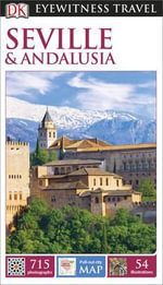 Seville & Andalusia DK Eyewitness Travel Guide : Pull out city map included - Dorling Kindersley
