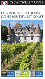 DK Eyewitness Travel Guide : Dordogne, Bordeaux & the Southwest Coast - Dorling Kindersley