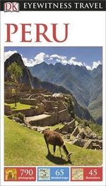 DK Eyewitness Travel Guide : Peru : DK Eyewitness Travel Guide - Dorling Kindersley