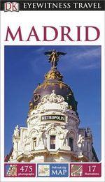 DK Eyewitness Travel Guide : Madrid - Dorling Kindersley