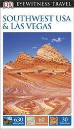 DK Eyewitness Travel Guide : Southwest USA & Las Vegas - Dorling Kindersley