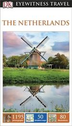 DK Eyewitness Travel Guide : The Netherlands : DK Eyewitness Travel Guide - Dorling Kindersley
