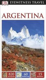 Argentina : DK Eyewitness Travel Guide   - Dorling Kindersley