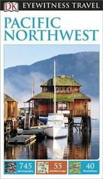 DK Eyewitness Travel Guide : Pacific Northwest : DK Eyewitness Travel Guide - Dorling Kindersley