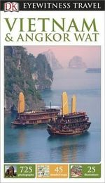 DK Eyewitness Travel Guide : Vietnam and Angkor Wat : DK Eyewitness Travel Guide - Dorling Kindersley