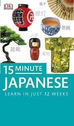 15-minute Japanese : Speak and Understand Japanese in Just 15 Minutes a Day - DK