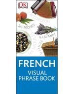 French Visual Phrase : Eyewitness Travel Visual Phrase Book - Dorling Kindersley