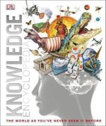 DK Knowledge Encyclopedia : The World As You've Never Seen It Before - Dorling Kindersley
