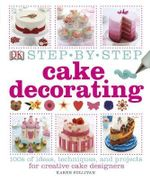 Step-by-Step Cake Decorating - Dorling Kindersley