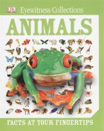 Animals : Eyewitness collections - facts at your fingertips