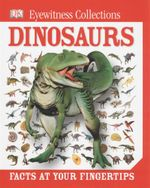 Dinosaurs : Eyewitness collections - facts at your fingertips