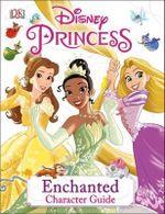 Disney Princess Enchanted Character Guide - Dorling Kindersley