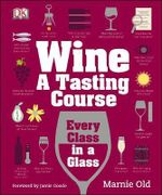 Wine : A Tasting Course: Every Class in a Glass - Marnie Old