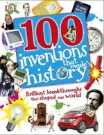 100 Inventions That Made History - Dorling Kindersley