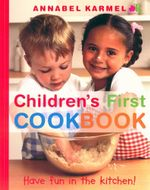 Childrens First Cookbook : Have fun in the kitchen - Annabel Karmel