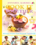Cook It Together : Delicious recipes from favourite ingredients - Annabel Karmel