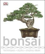 Bonsai : Techniques, Styles, Display Ideas - Dorling Kindersley