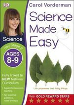 Science Made Easy Ages 8-9 Key Stage 2 : Key Stage 2, ages 8-9 - Carol Vorderman