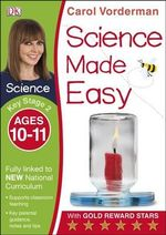 Science Made Easy Ages 10-11 Key Stage 2 : Key Stage 2, ages 10-11 - Carol Vorderman