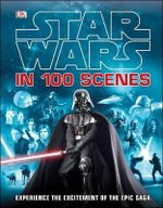 Star Wars in 100 Scenes - Dorling Kindersley