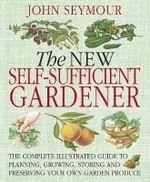 New Self-Sufficient Gardener - John Seymour
