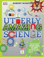 Utterly Amazing Science : Packed Wth Pop-up Flaps and Incredible Facts - Robert Winston