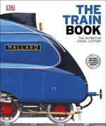 The Train Book : The Definitive Visual History - Dorling Kindersley