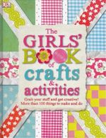 The Girls Book of Crafts and Activities : DK Craft