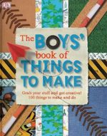 The Boys Book of Things to Make : DK Craft