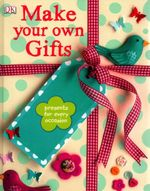 Make Your Own Gifts : DK Craft