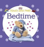 Touch and Feel Bedtime : DK Touch & Feel    - Dorling Kindersley